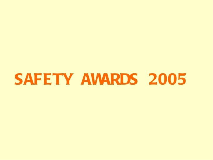 SAFETY AWARDS 2005
