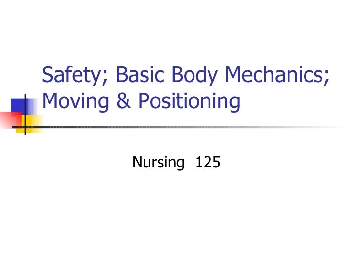 Safety; Basic Body Mechanics; Moving & Positioning Nursing  125