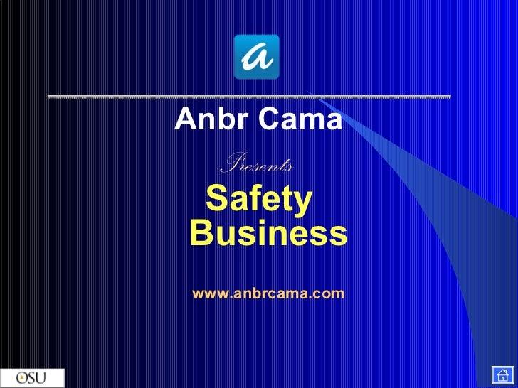 <ul><li>Anbr Cama </li></ul><ul><li>Presents  </li></ul><ul><li>Safety Business www.anbrcama.com </li></ul>