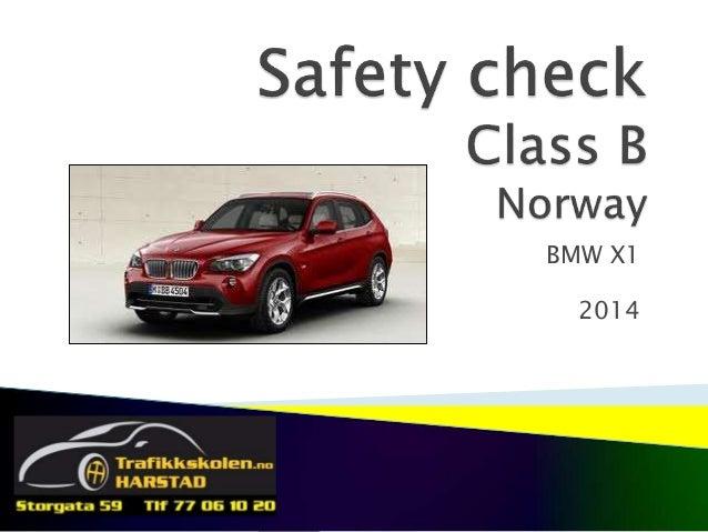 ©Vidar Trane 18.01.2012 BMW X1 2014 Sikkerhetskontroll klasse B på engelsk