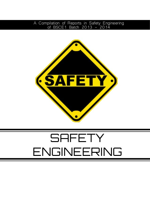 SAFETY ENGINEERING A Compilation of Reports in Safety Engineering of BSCE1 Batch 2013 - 2014