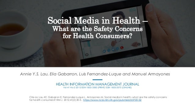 Social Media in Health – What are the Safety Concerns for Health Consumers? Annie Y.S. Lau, Elia Gabarron, Luis Fernandez-...