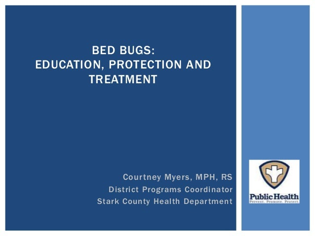 Courtney Myers, MPH, RS District Programs Coordinator Stark County Health Department BED BUGS: EDUCATION, PROTECTION AND T...