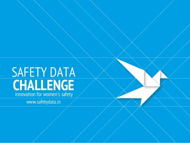 SAFETY DATA CHALLENGE www.safetydata.in innovation for women's safety