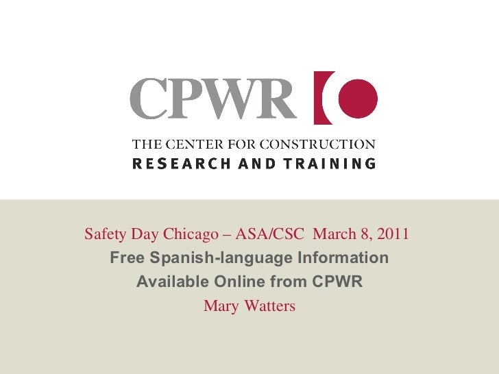 Safety Day Chicago – ASA/CSC  March 8, 2011  Free Spanish-language Information Available Online from CPWR Mary Watters