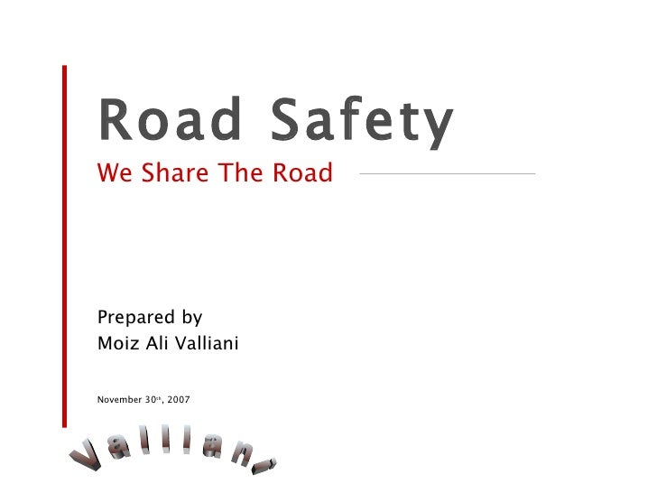 <ul><li>Road Safety </li></ul><ul><li>We Share The Road </li></ul><ul><li>Prepared by </li></ul><ul><li>Moiz Ali Valliani ...