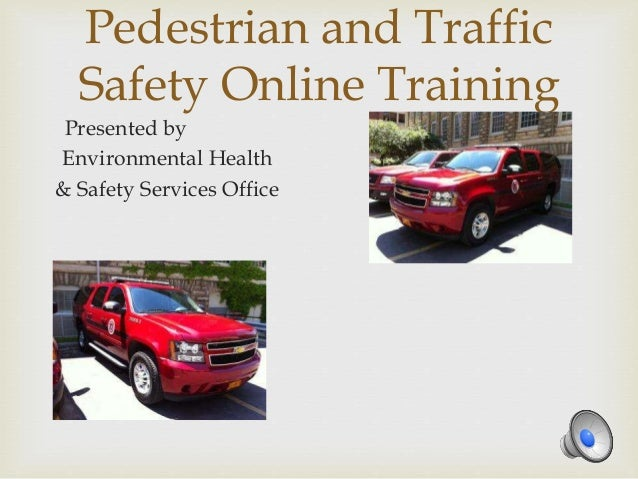 Pedestrian and Traffic Safety Online Training Presented by Environmental Health & Safety Services Office