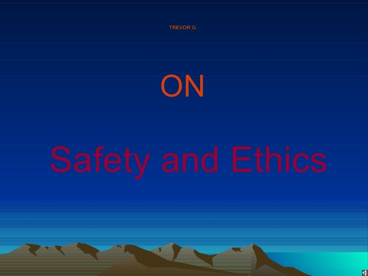 TREVOR G.  Safety and Ethics ON