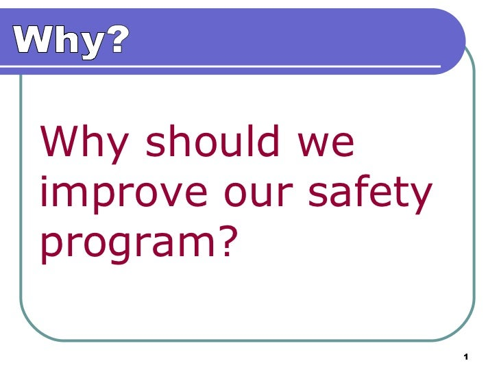 Why should we  improve our safety program? Why?