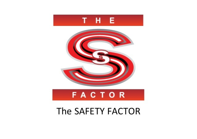 The  SAFETY  FACTOR  !