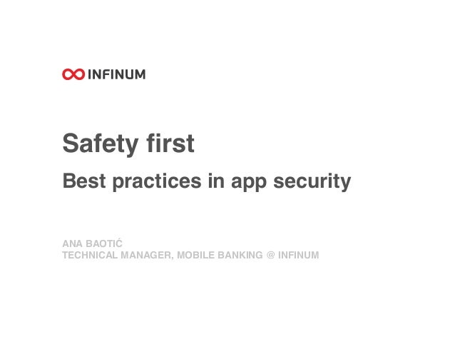 Safety first Best practices in app security ANA BAOTIĆ TECHNICAL MANAGER, MOBILE BANKING @ INFINUM