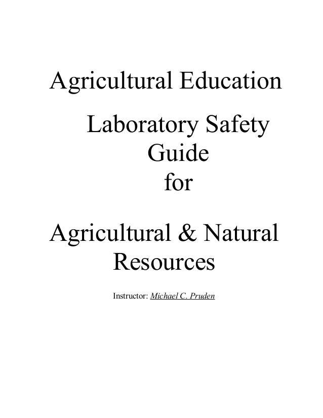 Agricultural Education Laboratory Safety Guide for Agricultural & Natural Resources Instructor: Michael C. Pruden