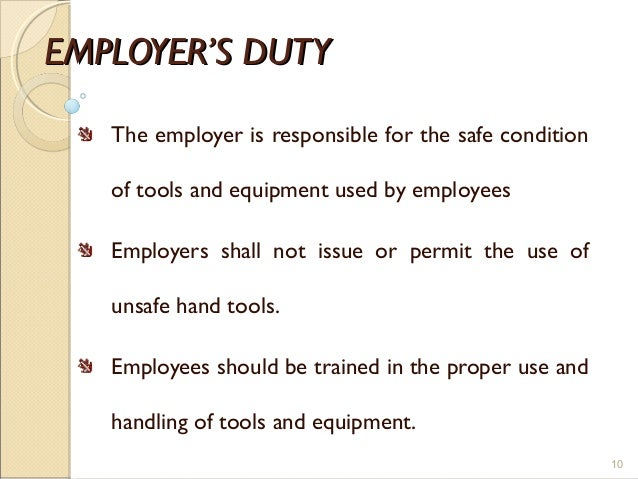 EMPLOYER'S DUTYEMPLOYER'S DUTY The employer is responsible for the safe condition of tools and equipment used by employees...
