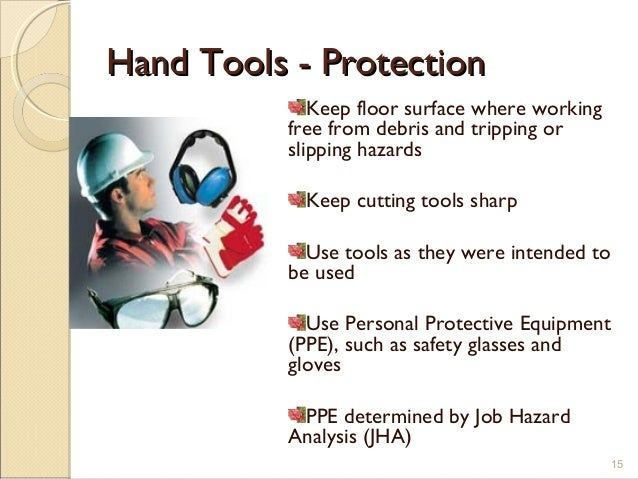 Hand Tools - ProtectionHand Tools - Protection Keep floor surface where working free from debris and tripping or slipping ...