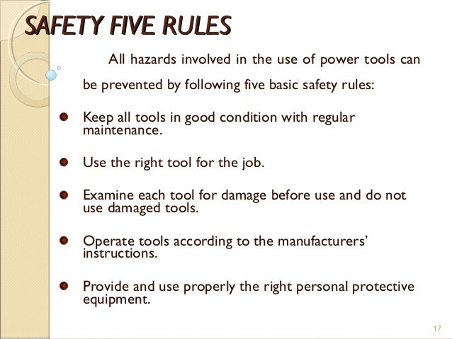 SAFETY FIVE RULESSAFETY FIVE RULES All hazards involved in the use of power tools can be prevented by following five basic...