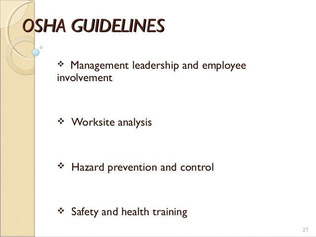 OSHA GUIDELINESOSHA GUIDELINES  Management leadership and employee involvement  Worksite analysis  Hazard prevention an...