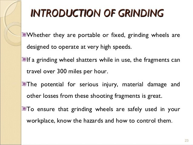 INTRODUCTION OF GRINDINGINTRODUCTION OF GRINDING Whether they are portable or fixed, grinding wheels are designed to opera...