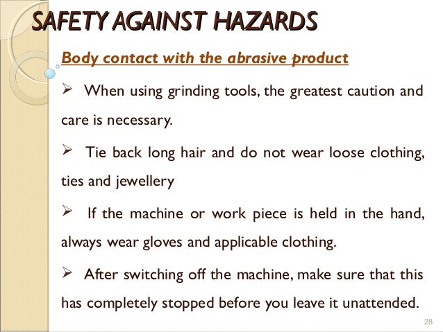 SAFETY AGAINST HAZARDSSAFETY AGAINST HAZARDS Body contact with the abrasive product  When using grinding tools, the great...