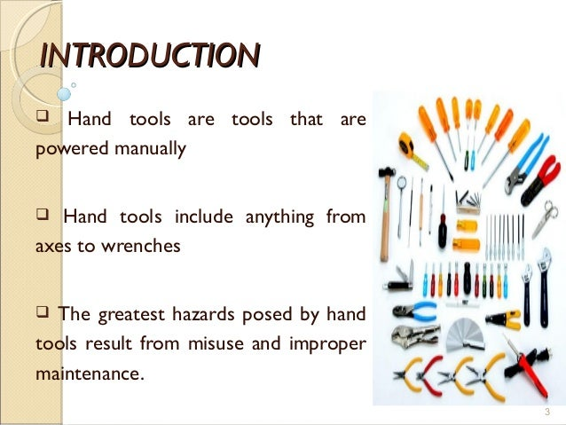 INTRODUCTIONINTRODUCTION  Hand tools are tools that are powered manually  Hand tools include anything from axes to wrenc...