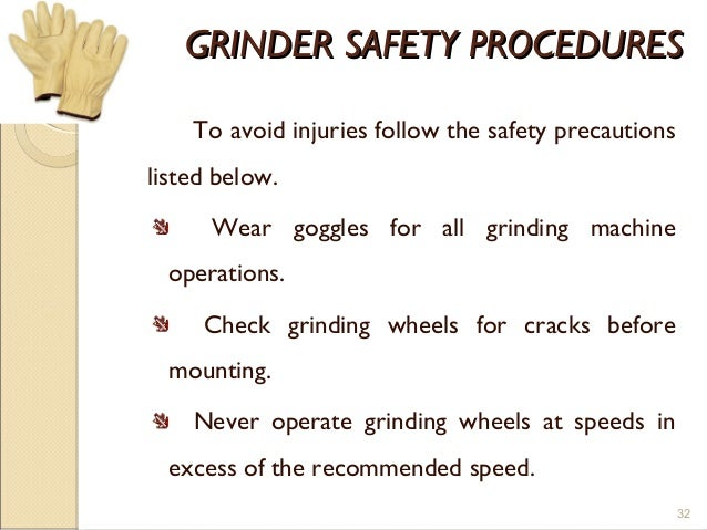 GRINDER SAFETY PROCEDURESGRINDER SAFETY PROCEDURES To avoid injuries follow the safety precautions listed below. Wear gogg...