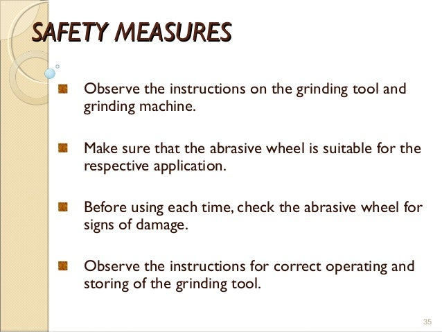 SAFETY MEASURESSAFETY MEASURES Observe the instructions on the grinding tool and grinding machine. Make sure that the abra...