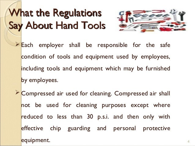 What the RegulationsWhat the Regulations Say About Hand ToolsSay About Hand Tools Each employer shall be responsible for ...