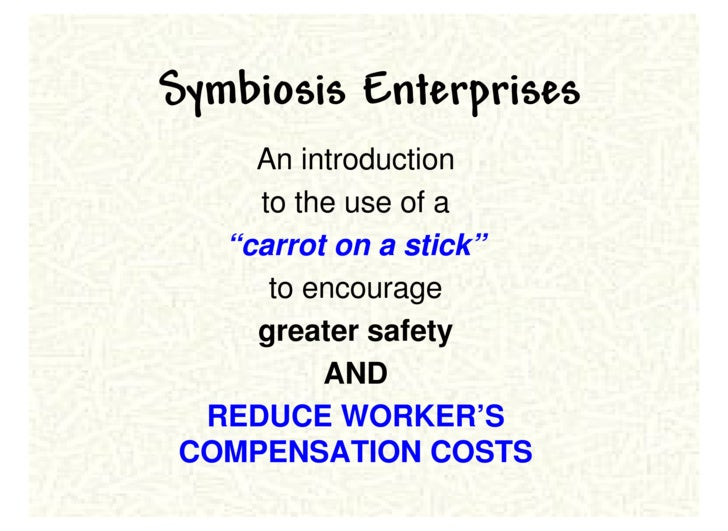"""Symbiosis Enterprises     An introduction     to the use of a   """"carrot on a stick""""      to encourage     greater safety  ..."""