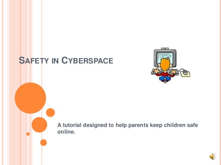 Safety in Cyberspace<br />A tutorial designed to help parents keep children safe online.<br />