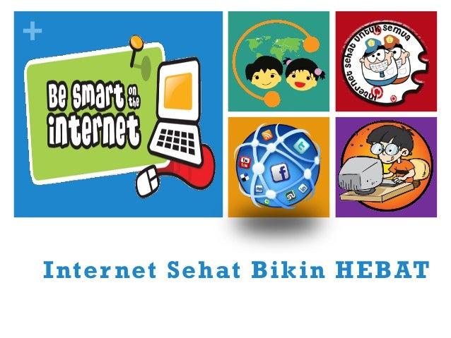 + Internet Sehat Bikin HEBAT