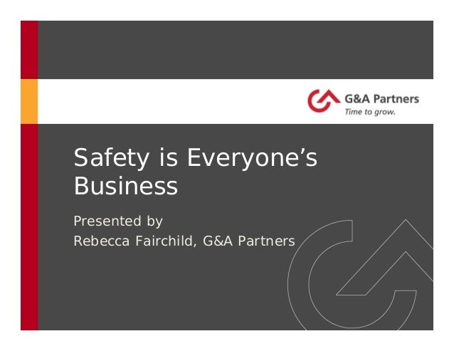 Safety is Everyone'sBusinessPresented byRebecca Fairchild, G&A Partners