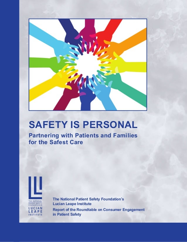SAFETY IS PERSONAL Partnering with Patients and Families for the Safest Care The National Patient Safety Foundation's Luci...