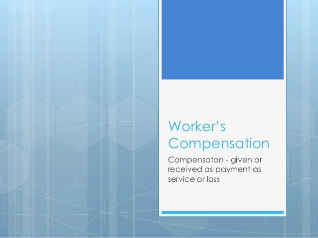 Worker's Compensation Compensaton - given or received as payment as service or loss