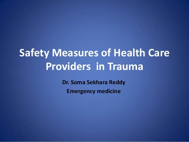 Safety Measures of Health CareProviders in TraumaDr. Soma Sekhara ReddyEmergency medicine
