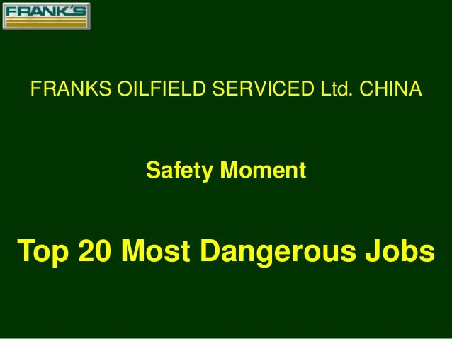 FRANKS OILFIELD SERVICED Ltd. CHINA Top 20 Most Dangerous Jobs Safety Moment