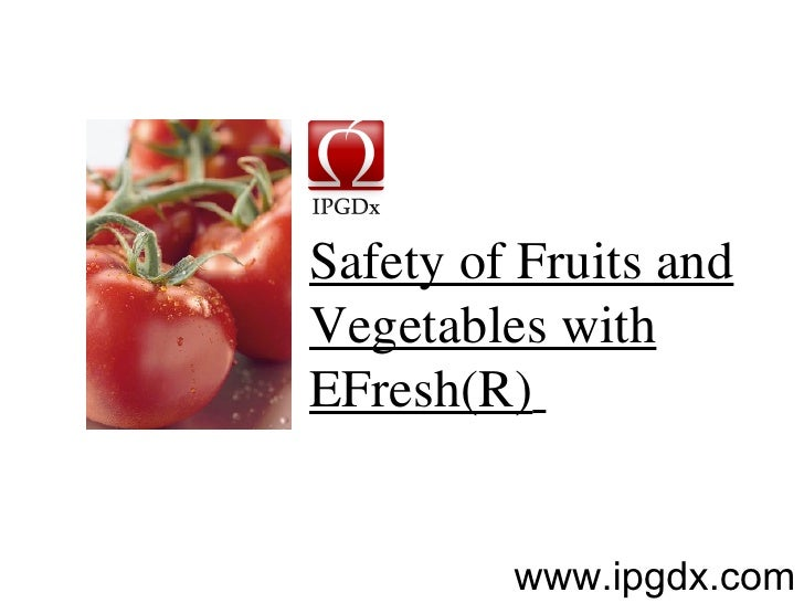 Safety of Fruits and Vegetables with EFresh(R)   www.ipgdx.com