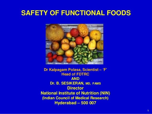 1 SAFETY OF FUNCTIONAL FOODS Dr Kalpagam Polasa, Scientist – 'F' Head of FDTRC AND Dr. B. SESIKERAN, MD, FAMS Director Nat...
