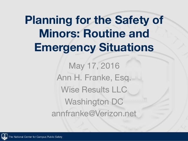 The National Center for Campus Public Safety Planning for the Safety of Minors: Routine and Emergency Situations May 17, 2...