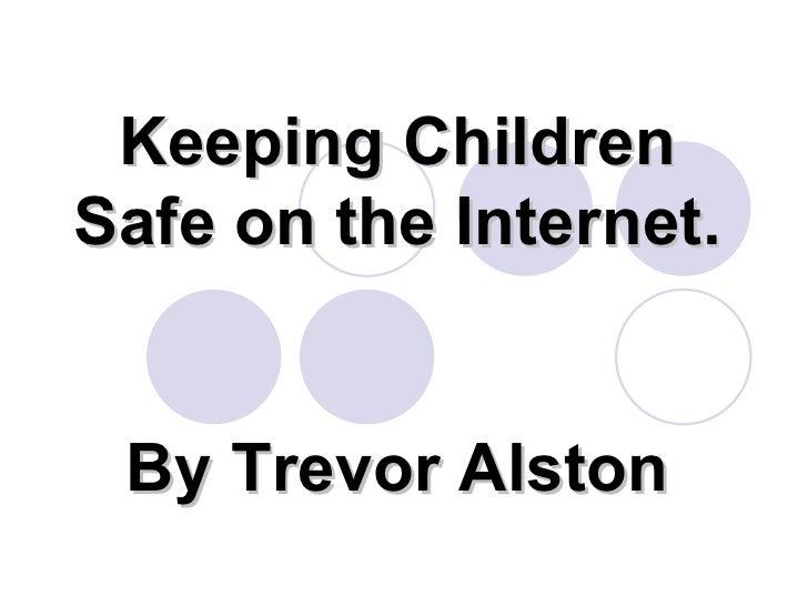 Keeping Children Safe on the Internet. By Trevor Alston
