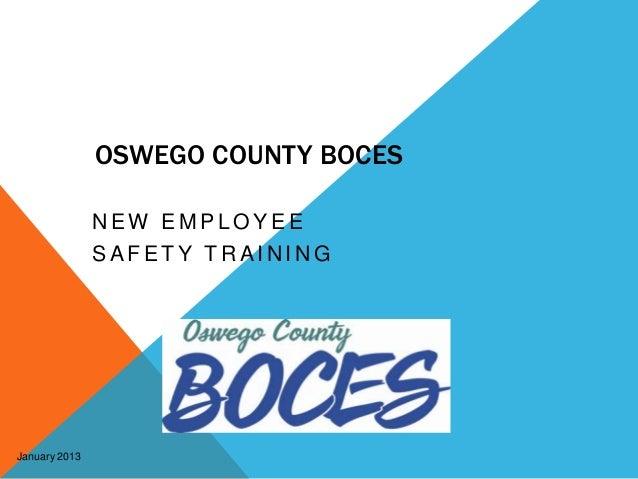 OSWEGO COUNTY BOCES               NEW EMPLOYEE               SAFETY TRAININGJanuary 2013