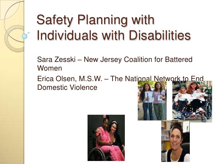 Safety Planning withIndividuals with DisabilitiesSara Zesski – New Jersey Coalition for BatteredWomenErica Olsen, M.S.W. –...