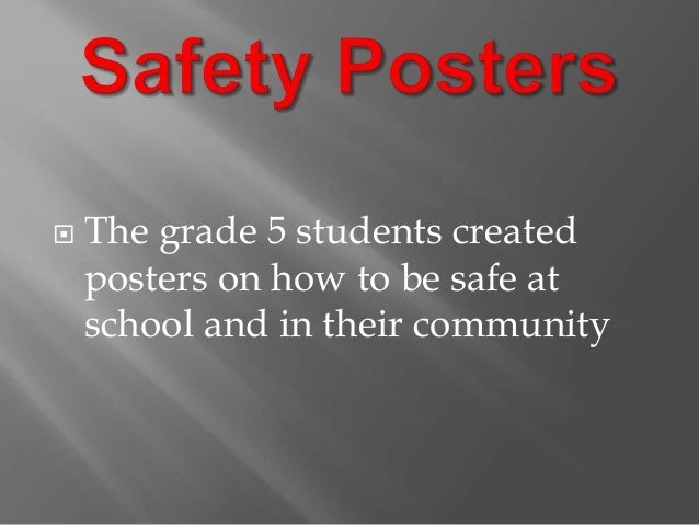  The grade 5 students created posters on how to be safe at school and in their community