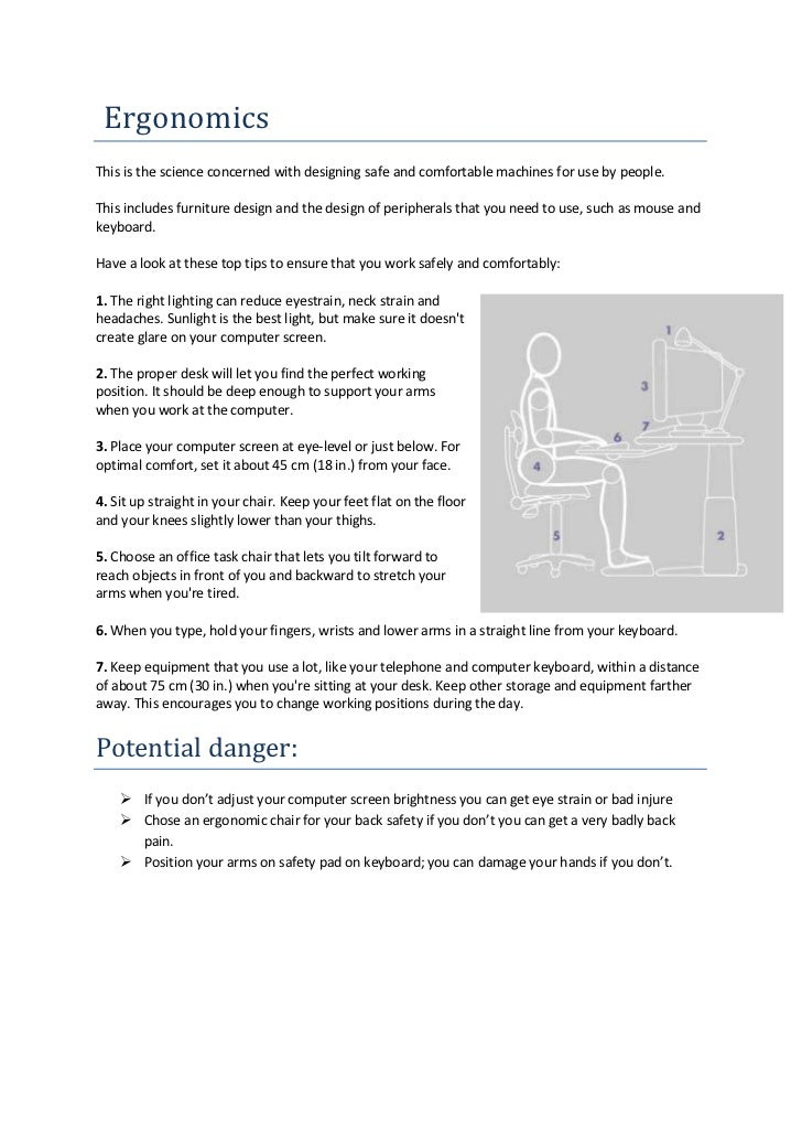 ErgonomicsThis is the science concerned with designing safe and comfortable machines for use by people.This includes furni...