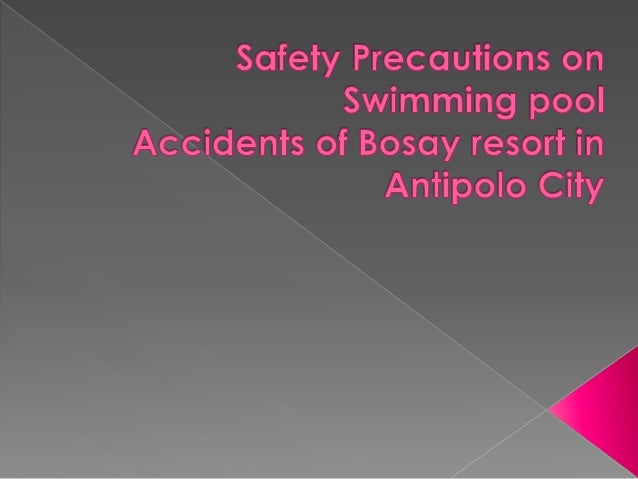    What are the risk of the swimmers on swimming pool of    bosay resort in Antipolo city in terms of:    › drowning    ›...