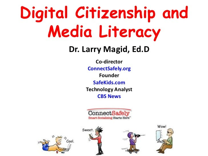 Digital Citizenship and Media Literacy<br />Dr. Larry Magid, Ed.D<br />Co-director<br />ConnectSafely.org<br />Founder<br ...
