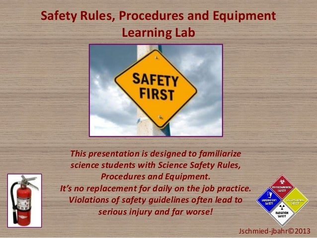 Safety Rules, Procedures and Equipment Learning Lab This presentation is designed to familiarize science students with Sci...