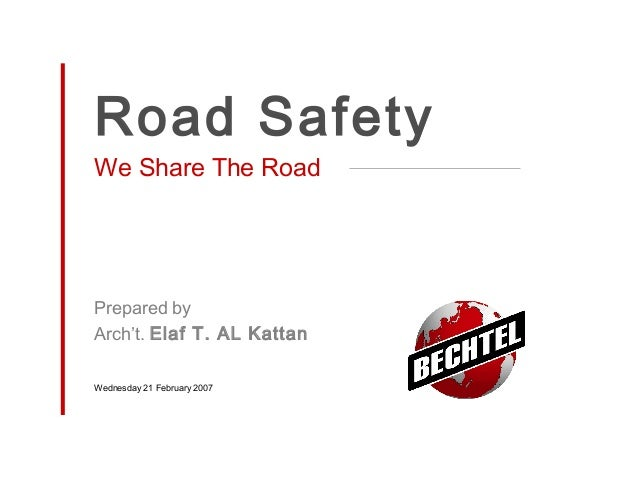 Road Safety We Share The Road  Prepared by Arch't. Elaf T. AL Kattan Wednesday 21 February 2007