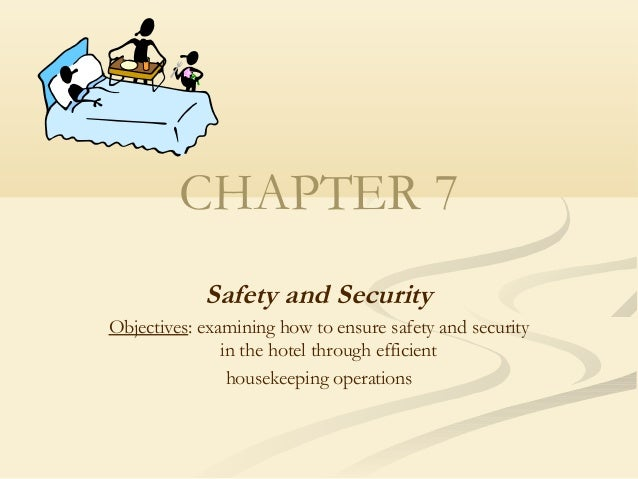 CHAPTER 7 Safety and Security Objectives: examining how to ensure safety and security in the hotel through efficient house...