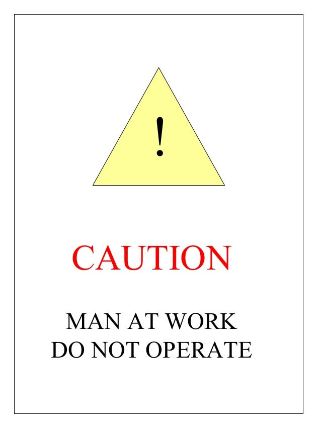 ! CAUTION MAN AT WORK DO NOT OPERATE