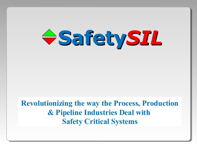 Revolutionizing the way the Process, Production & Pipeline Industries Deal with Safety Critical Systems SafetySafetySILSIL