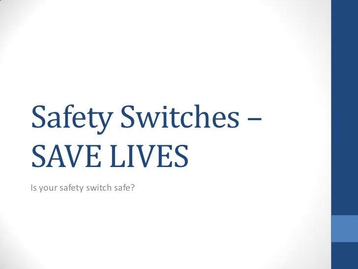 Safety Switches –SAVE LIVESIs your safety switch safe?
